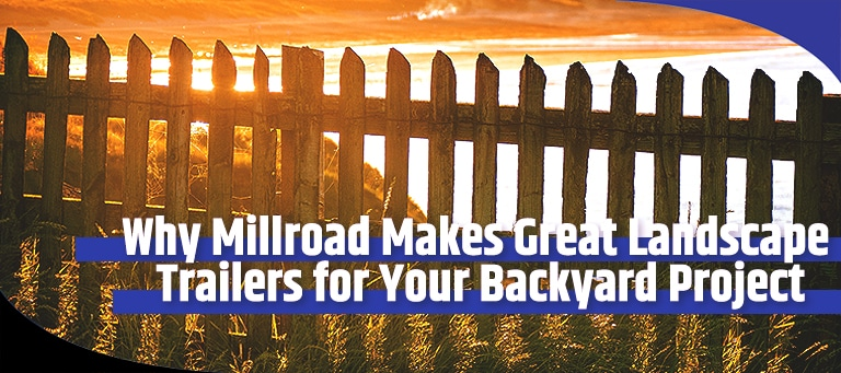Great Landscape Trailers for Your Backyard Project
