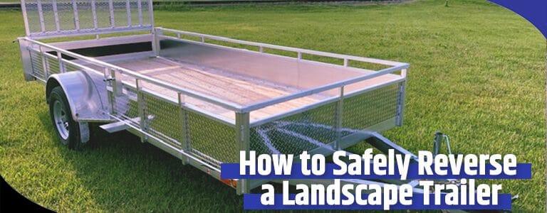 Millroad-Blog-How-to-safely-Reverse-a-Landscape-Trailer-optim