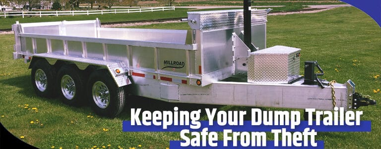 Keeping Your Dump Trailer Safe From Theft