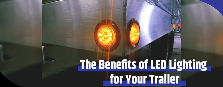 The Benefits of LED Lighting for Your Trailer