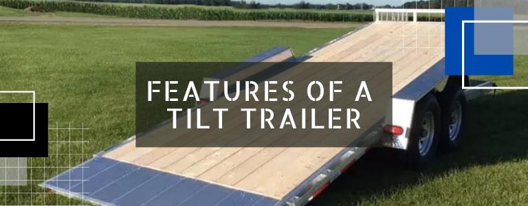 Features of a Tilt Trailer