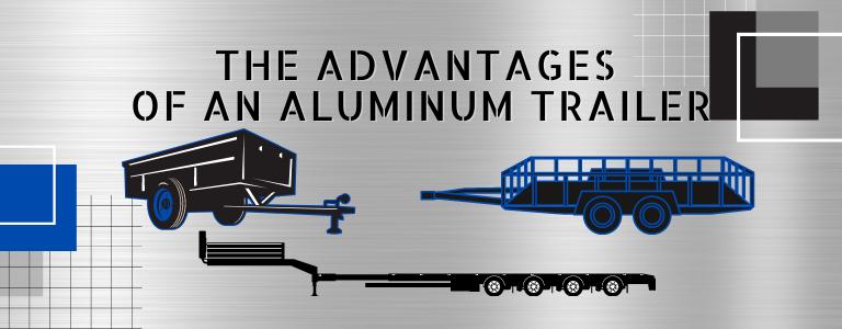 The Advantages of an Aluminum Trailer